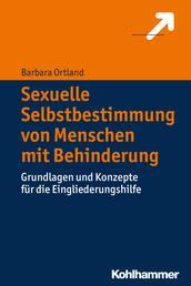 Sexuelle Selbstbestimmung von Menschen mit Behinderung - Grundlagen und Konzepte für die Eingliederungshilfe