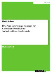 Dry Port: Innovatives Konzept für Container‐Terminal im Seehafen‐Hinterlandverkehr