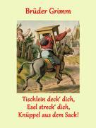 Brüder Grimm: Tischlein deck' dich, Esel streck' dich, Knüppel aus dem Sack!