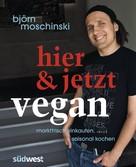 Björn Moschinski: Hier & jetzt vegan ★★★★