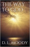 Dwight Lyman Moody: The Way to God