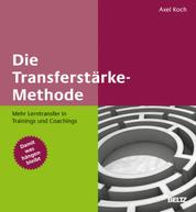 Die Transferstärke-Methode - Mehr Lerntransfer in Trainings und Coachings. Mit Online-Materialien