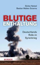 Blutige Enthaltung - Deutschlands Rolle im Syrienkrieg