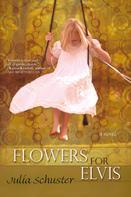 Julia Schuster: Flowers For Elvis