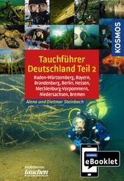KOSMOS eBooklet: Tauchreiseführer Deutschland Teil 2 - Baden-Württemberg, Bayern, Brandenburg, Berlin, Hessen, Mecklenburg-Vorpommern, Niedersachsen, Bremen. Aus dem Gesamtwerk: Tauchreiseführer Deutschland