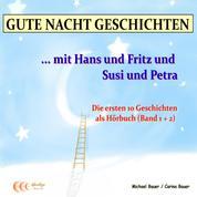 Gute-Nacht-Geschichten: Hans und Fritz mit Susi und Petra - Band 1 und Band 2 - Wunderschöne Einschlafgeschichten für Kinder bis 12 Jahren