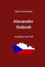 Alexander Dubcek - Aufstieg und Fall eines Politikers
