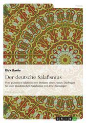 Der deutsche Salafismus - Vom puristisch-salafistischen Denken eines Hasan Dabbaghs bis zum jihadistischen Salafismus von Eric Breininger