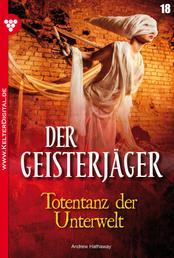 Der Geisterjäger 18 – Gruselroman - Totentanz der Unterwelt