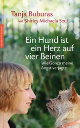 Ein Hund ist ein Herz auf vier Beinen - Wie Gonzo meine Angst verjagte