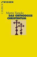 Martin Tamcke: Das orthodoxe Christentum