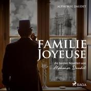 Familie Joyeuse - Die besten Novellen von Alphonse Daudet (Ungekürzt)