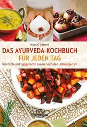 Das Ayurveda-Kochbuch für jeden Tag - Köstlich und typgerecht essen nach den Jahreszeiten