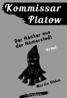 Martin Olden: Kommissar Platow, Band 8: Der Rächer aus der Römerstadt ★★★★