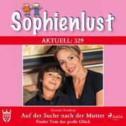 Sophienlust Aktuell 329: Auf der Suche nach der Mutter. Findet Tom das große Glück (Ungekürzt)