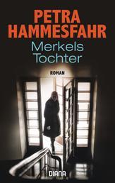 Merkels Tochter - Roman