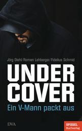 Undercover - Ein V-Mann packt aus - Ein SPIEGEL-Buch