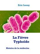 Eric Leroy: La Fièvre Typhoïde