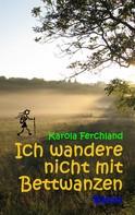 Karola Ferchland: Ich wandere nicht mit Bettwanzen