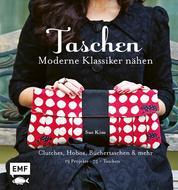 Taschen – Moderne Klassiker nähen - Clutches, Hobos, Büchertaschen und mehr – 19 Projekte, über 75 Taschen