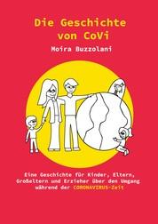 Die Geschichte von CoVi - Eine Geschichte für Kinder, Eltern, Großeltern und Erzieher über den Umgang während der CORONAVIRUS-Zeit