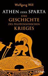 Athen oder Sparta - Die Geschichte des Peloponnesischen Krieges