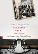 Reiner Engelmann: Wir haben das KZ überlebt - Zeitzeugen berichten ★★★★★