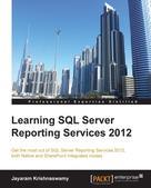 Jayaram Krishnaswamy: Learning SQL Server Reporting Services 2012
