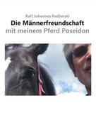 Ralf Johannes Radlanski: Die Männerfreundschaft mit meinem Pferd Poseidon