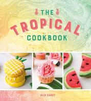 The Tropical Cookbook - Radiant Recipes for Social Events and Parties That Are Hotter Than the Tropics