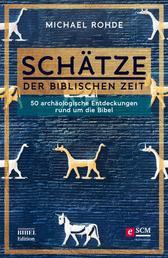 Schätze der biblischen Zeit - 50 archäologische Entdeckungen rund um die Bibel