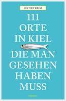 Jochen Reiss: 111 Orte in Kiel, die man gesehen haben muss ★★★★