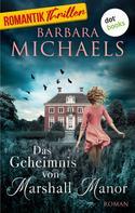 Barbara Michaels: Das Geheimnis von Marshall Manor