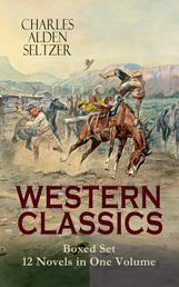 WESTERN CLASSICS Boxed Set - 12 Novels in One Volume - Adventure Tales of the Wild West: The Two-Gun Man, The Coming of the Law, The Trail to Yesterday, The Boss of the Lazy Y, The Range Boss, The Ranchman, The Trail Horde, Drag Harlan, West!...
