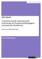 Alice Sievers: Unterrichtsstunde: Experimentelle Erarbeitung der Temperaturabhängigkeit enzymatischer Reaktionen