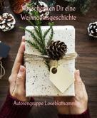 Autorengruppe Loseblattsammlung: Wir schenken Dir eine Weihnachtsgeschichte
