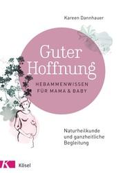 Guter Hoffnung - Hebammenwissen für Mama und Baby - Naturheilkunde und ganzheitliche Begleitung