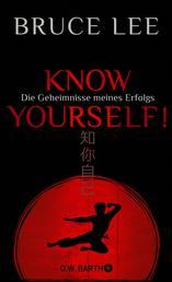 Know yourself! - Die Geheimnisse meines Erfolgs | Die Lebensweisheiten der Kampfkunst-Legende Bruce Lee
