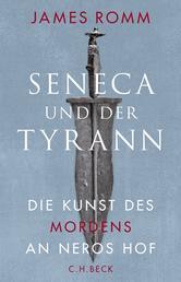 Seneca und der Tyrann - Die Kunst des Mordens an Neros Hof