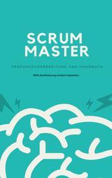 Scrum Master - Prüfungsvorbereitung und Handbuch - Professional Scrum Master (PSM) Zertifizierung einfach bestehen