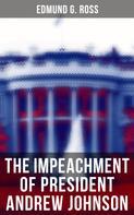 Edmund G. Ross: The Impeachment of President Andrew Johnson