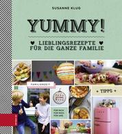 Yummy! - Lieblingsrezepte für die ganze Familie