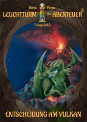 Leuchtturm der Abenteuer: Entscheidung am Vulkan - Teil 3 der spannenden Kinderbuch-Trilogie für Jungen und Mädchen ab 10 Jahre