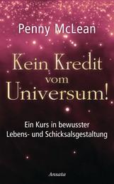 Kein Kredit vom Universum! - Ein Kurs in bewusster Lebens- und Schicksalsgestaltung