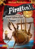 Michael Peinkofer: Piratten! 1: Unter schwarzer Flagge