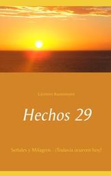 Hechos 29 - Señales y Milagros - ¡Todavía ocurren hoy!