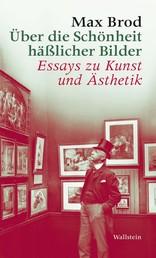 Über die Schönheit häßlicher Bilder - Essays zu Kunst und Ästhetik