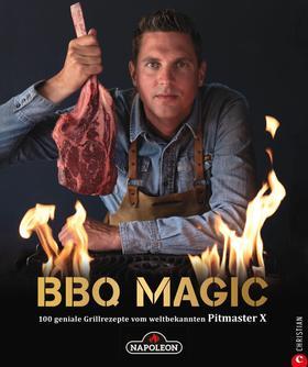 Grillbuch: BBQ Magic - 100 geniale Grill- und Barbecue-Rezepte. Standardwerk mit Pitmaster-Garantie.