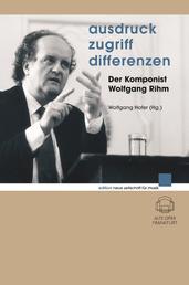 Ausdruck - Zugriff - Differenzen - Der Komponist Wolfgang Rihm