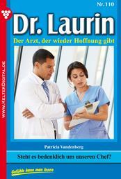 Dr. Laurin 110 – Arztroman - Steht es bedenklich um unseren Chef?